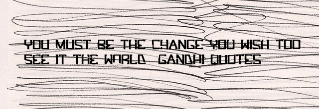 Gandhi and is famous  quotes